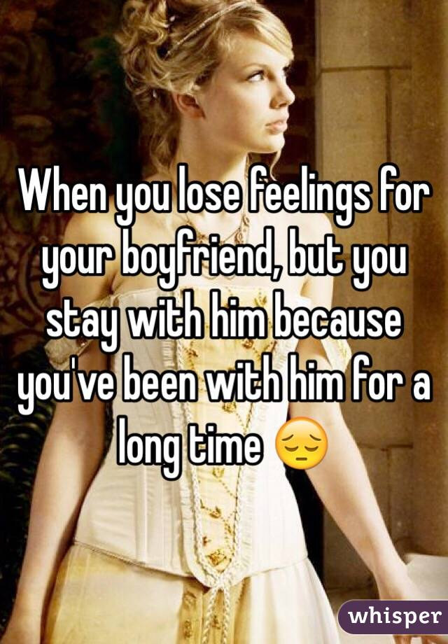 When you lose feelings for your boyfriend, but you stay with him because you've been with him for a long time 😔
