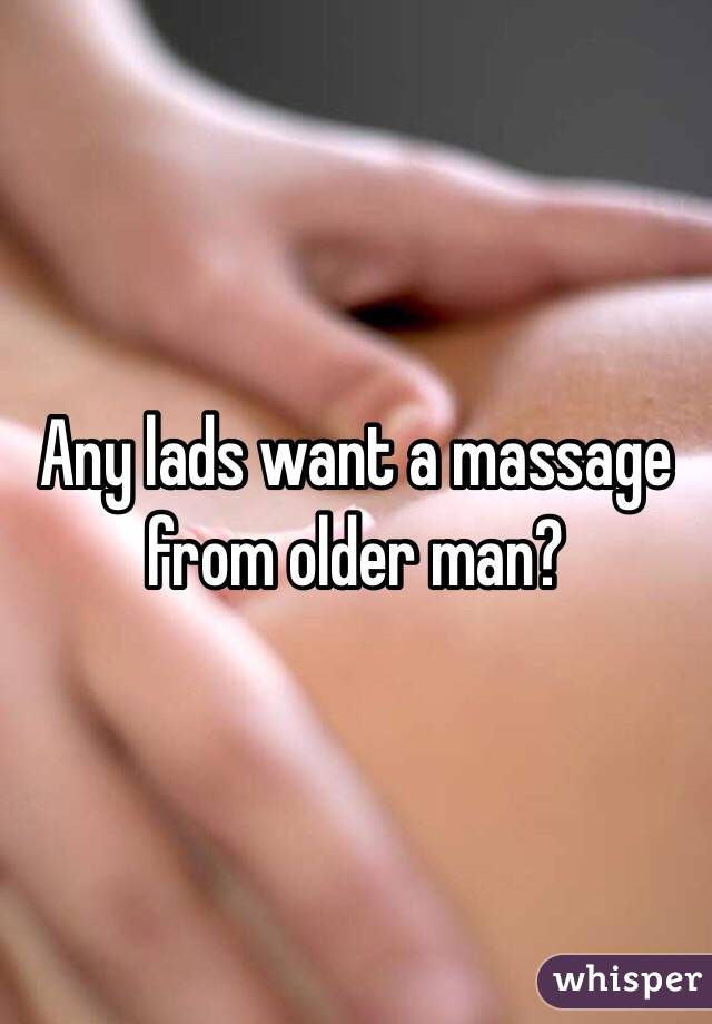Any lads want a massage from older man?