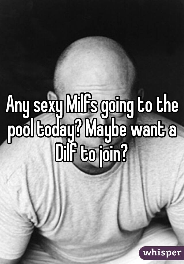Any sexy Milfs going to the pool today? Maybe want a Dilf to join?