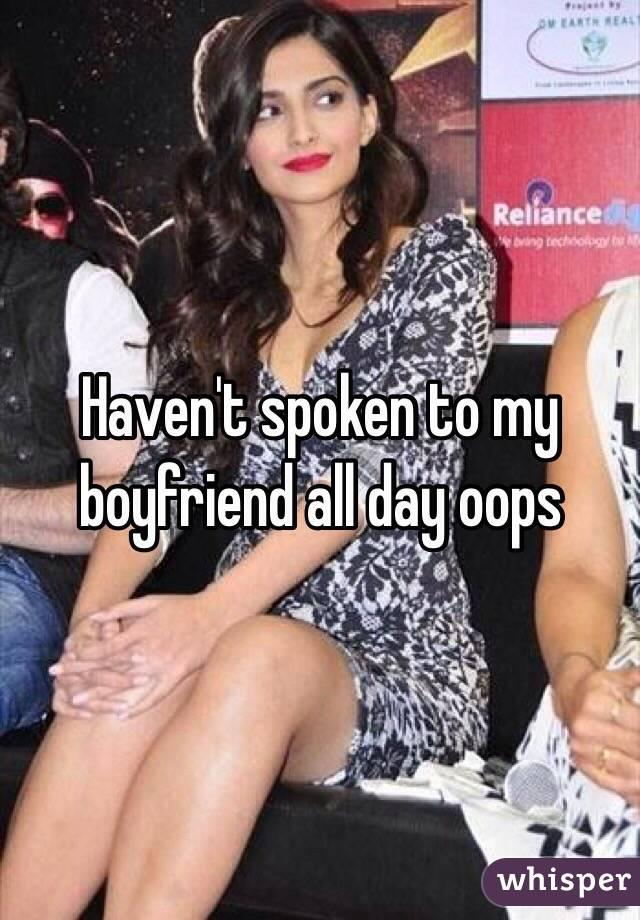 Haven't spoken to my boyfriend all day oops