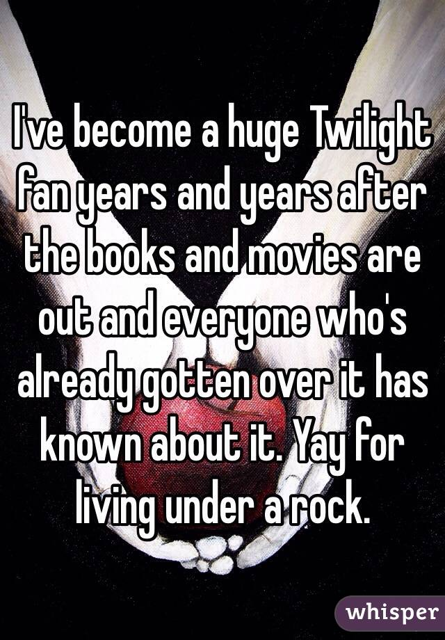 I've become a huge Twilight fan years and years after the books and movies are out and everyone who's already gotten over it has known about it. Yay for living under a rock.
