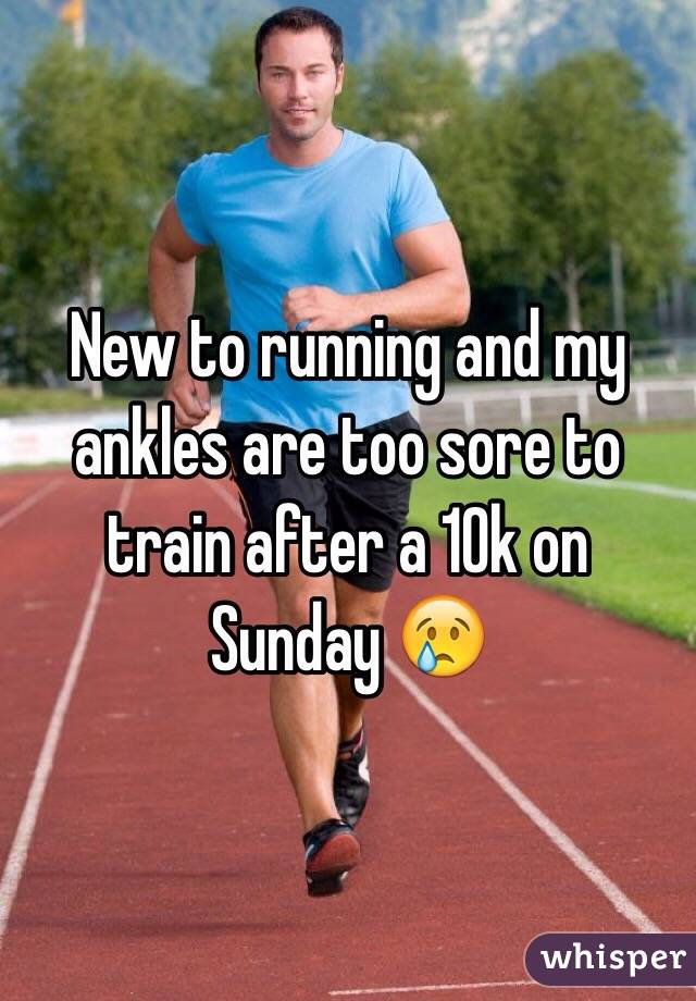 New to running and my ankles are too sore to train after a 10k on Sunday 😢