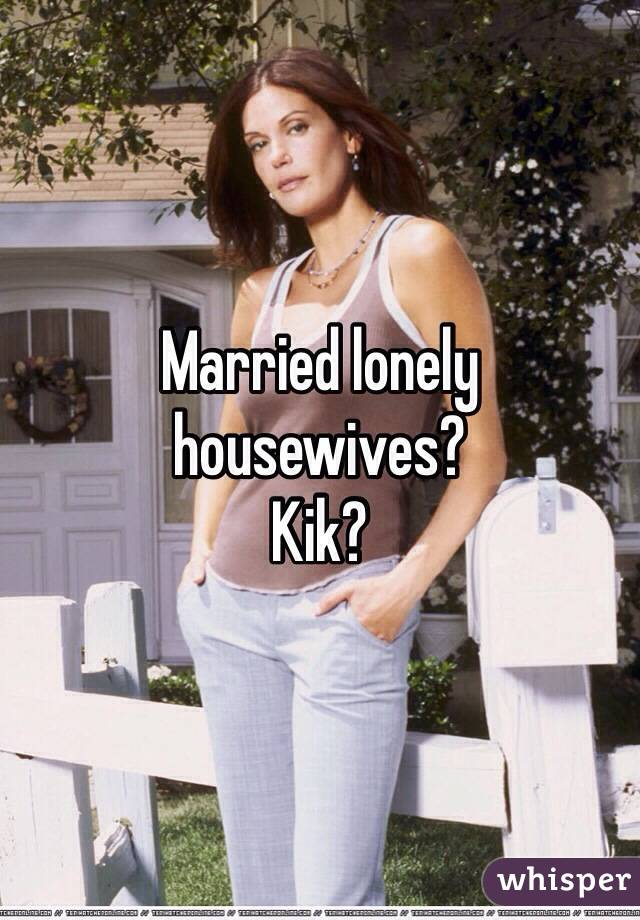 Lonley house wives