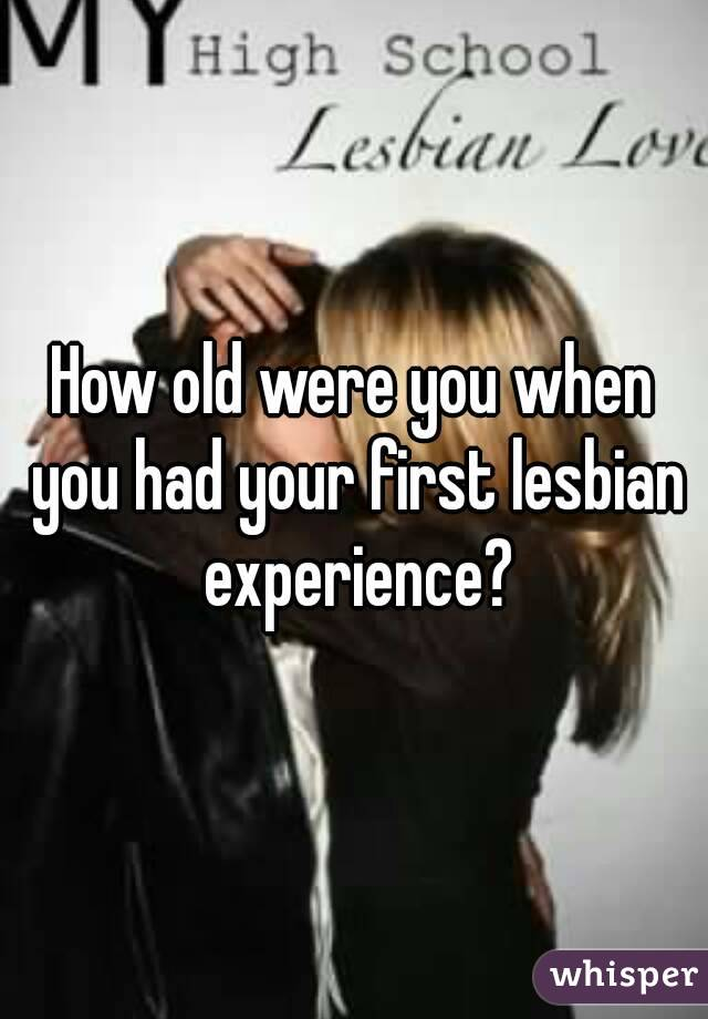 When Was Your First Lesbian Experience