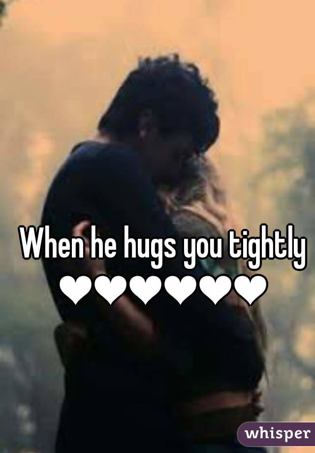 When a guy hugs you tightly