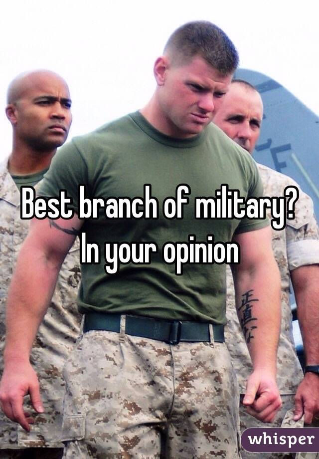 Best Military Branch >> Best Branch Of Military In Your Opinion