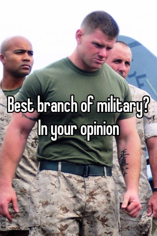 What Is The Best Military Branch >> Best Branch Of Military In Your Opinion