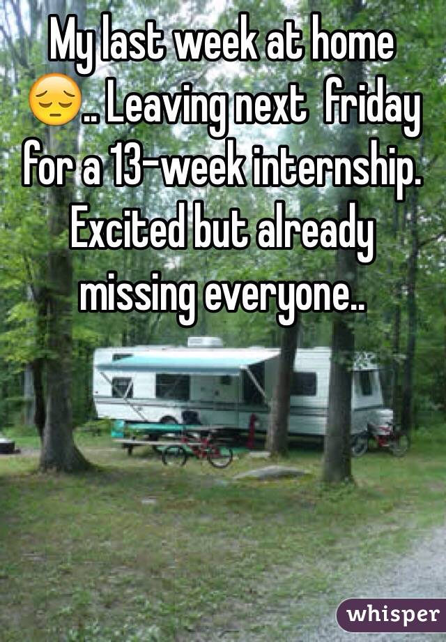 My last week at home 😔.. Leaving next  friday for a 13-week internship. Excited but already missing everyone..
