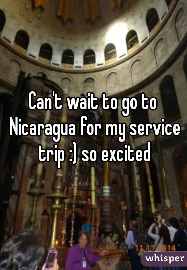 Can't wait to go to Nicaragua for my service trip :) so excited