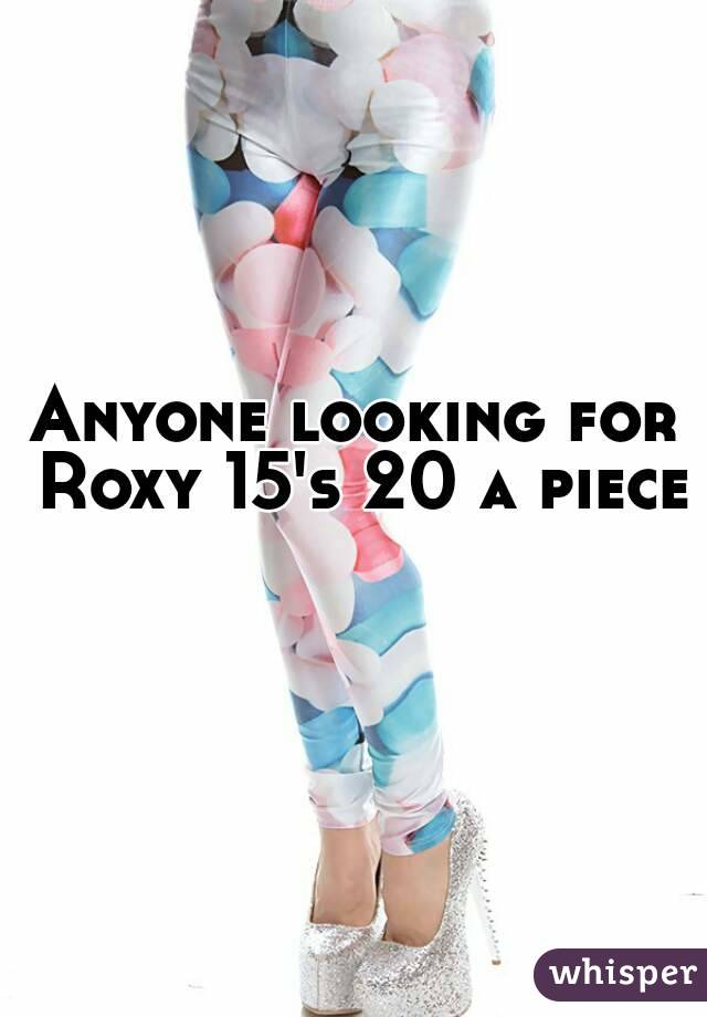 Anyone looking for Roxy 15's 20 a piece