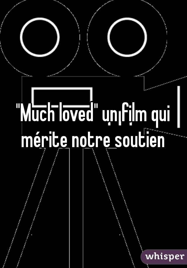 """""""Much loved"""" un film qui mérite notre soutien"""