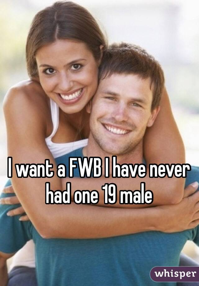 I want a FWB I have never had one 19 male
