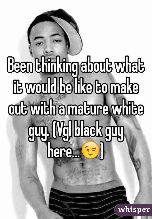 Been thinking about what it would be like to make out with a mature white guy. (Vgl black guy here...😉)