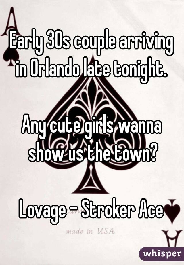 Early 30s couple arriving in Orlando late tonight.   Any cute girls wanna show us the town?  Lovage - Stroker Ace