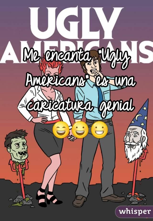 """Me encanta """"Ugly Americans"""" es una caricatura genial 😄😃😀"""