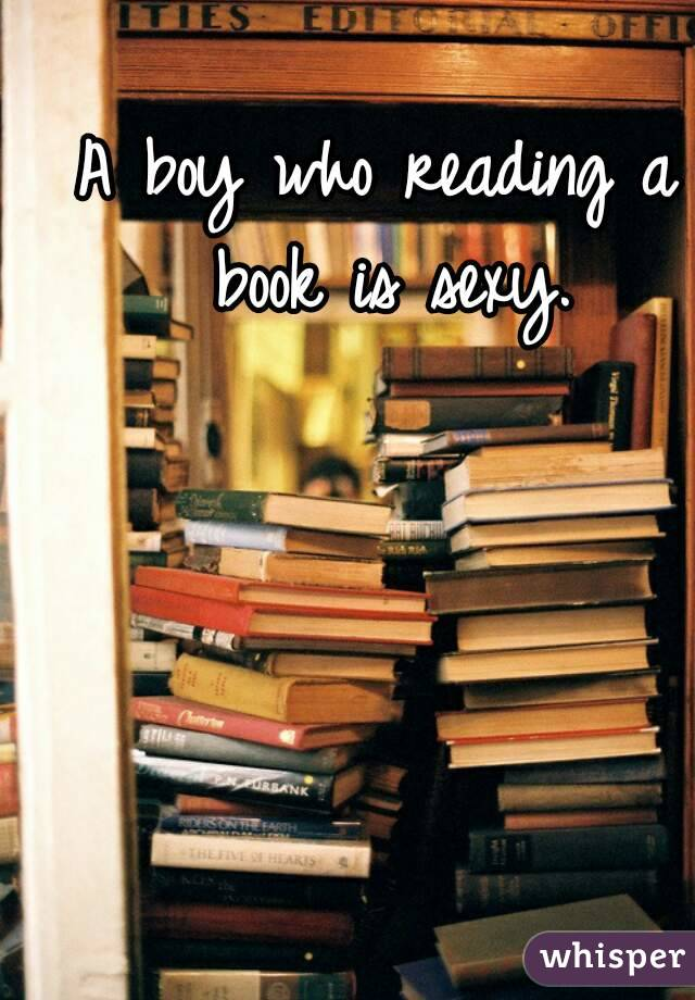 A boy who reading a book is sexy.