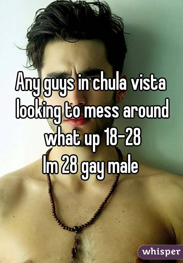 Any guys in chula vista looking to mess around what up 18-28 Im 28 gay male