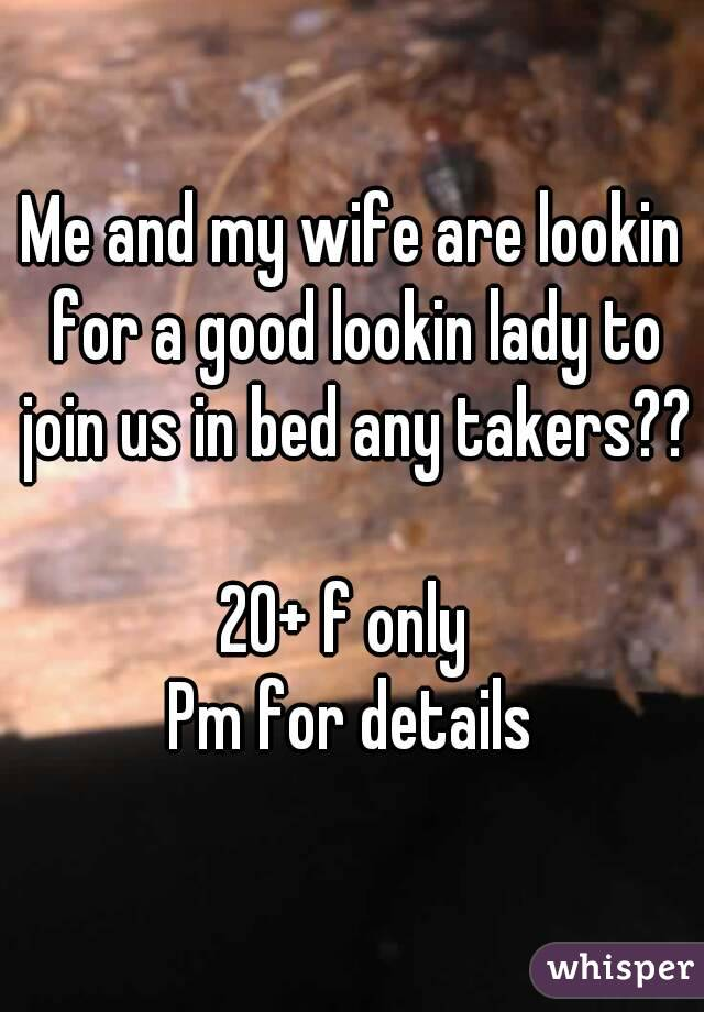 Me and my wife are lookin for a good lookin lady to join us in bed any takers??  20+ f only  Pm for details