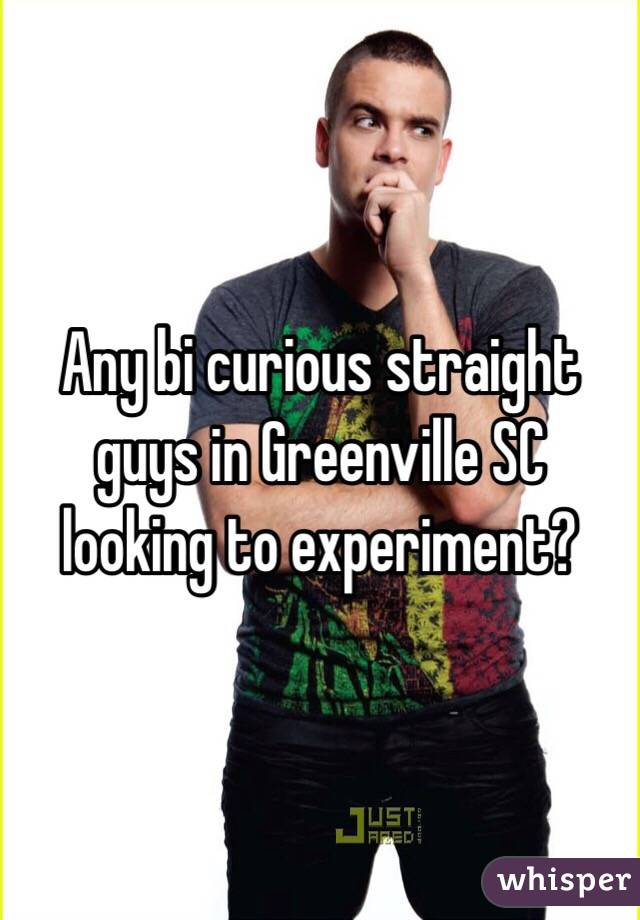 Any bi curious straight guys in Greenville SC looking to experiment?