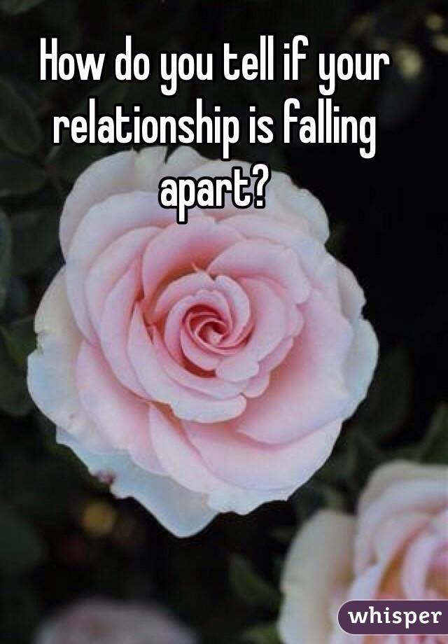 How do you tell if your relationship is falling apart?