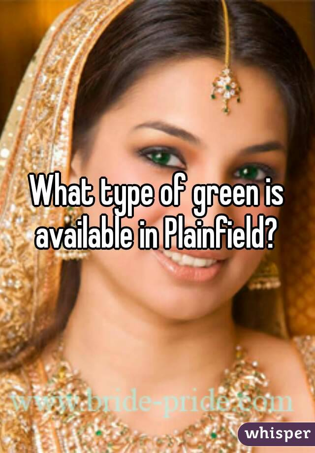 What type of green is available in Plainfield?