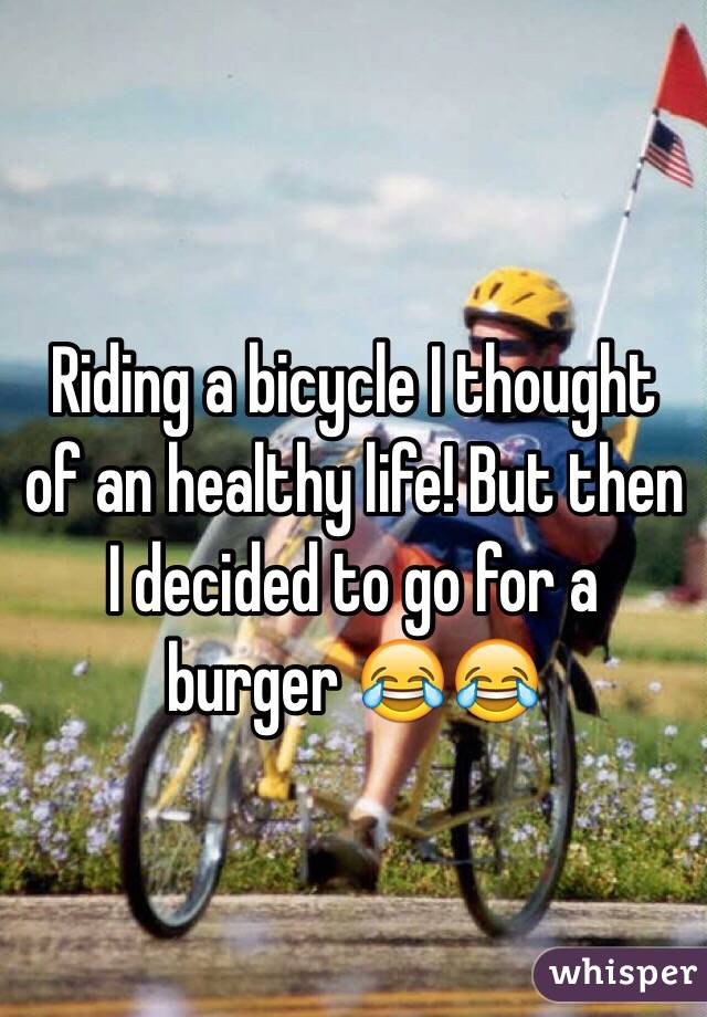 Riding a bicycle I thought of an healthy life! But then I decided to go for a burger 😂😂