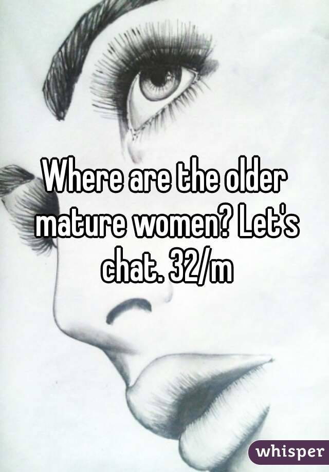 Where are the older mature women? Let's chat. 32/m