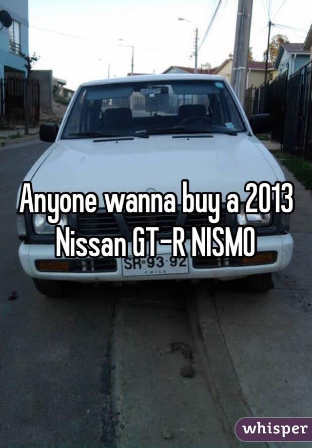 Anyone wanna buy a 2013 Nissan GT-R NISMO