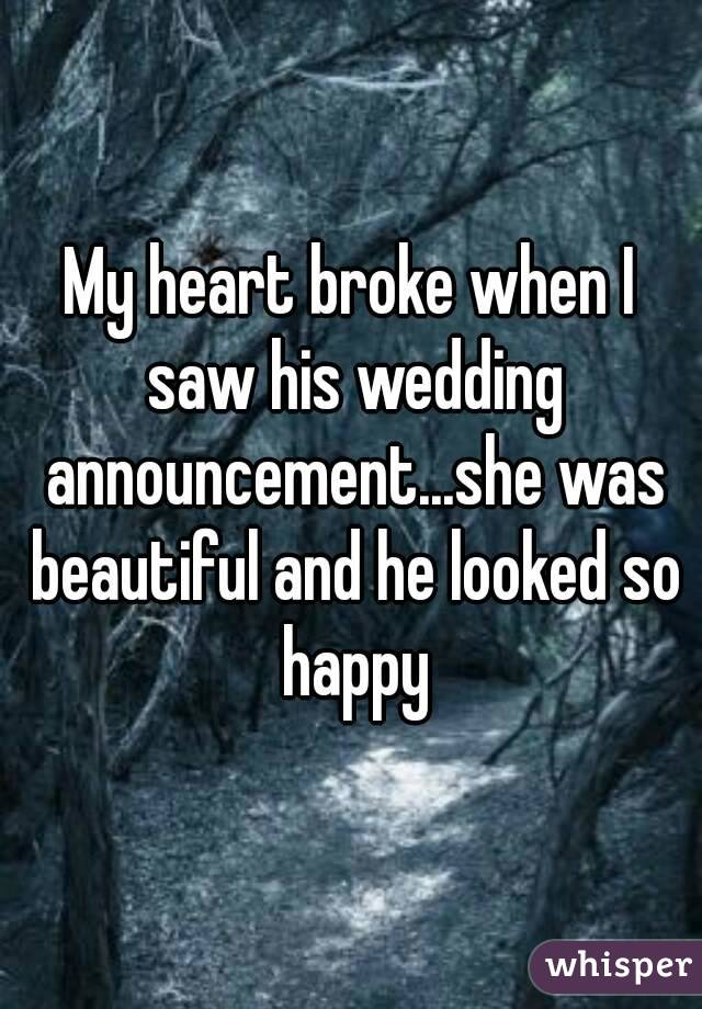My heart broke when I saw his wedding announcement...she was beautiful and he looked so happy