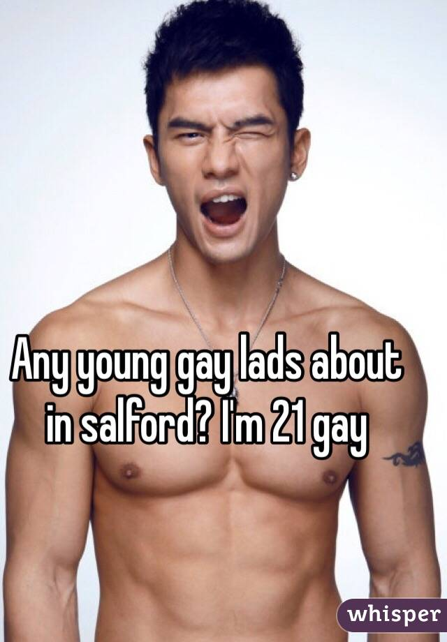 Any young gay lads about in salford? I'm 21 gay
