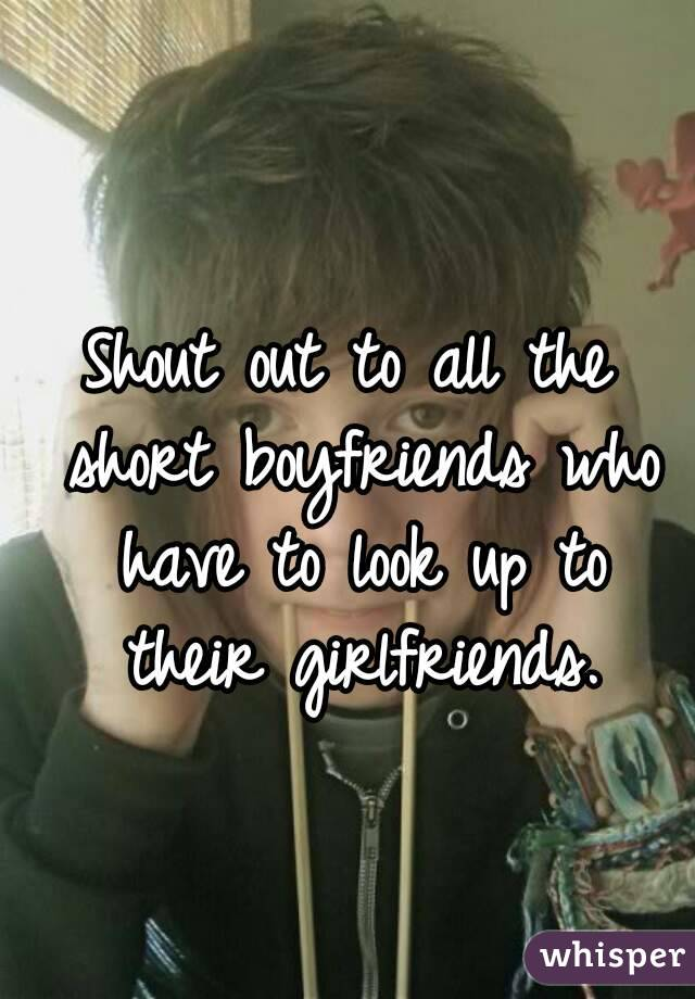 Shout out to all the short boyfriends who have to look up to their girlfriends.