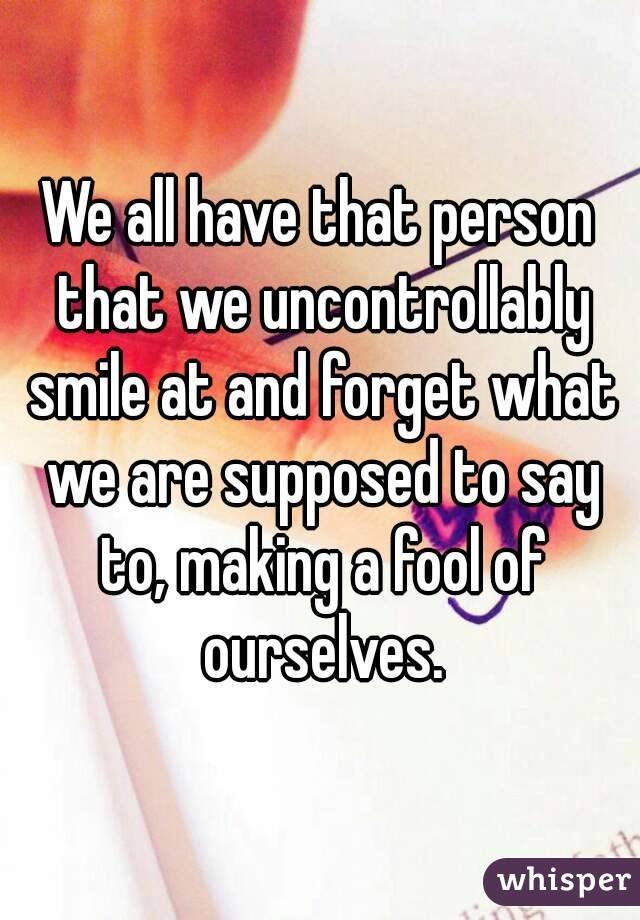 We all have that person that we uncontrollably smile at and forget what we are supposed to say to, making a fool of ourselves.