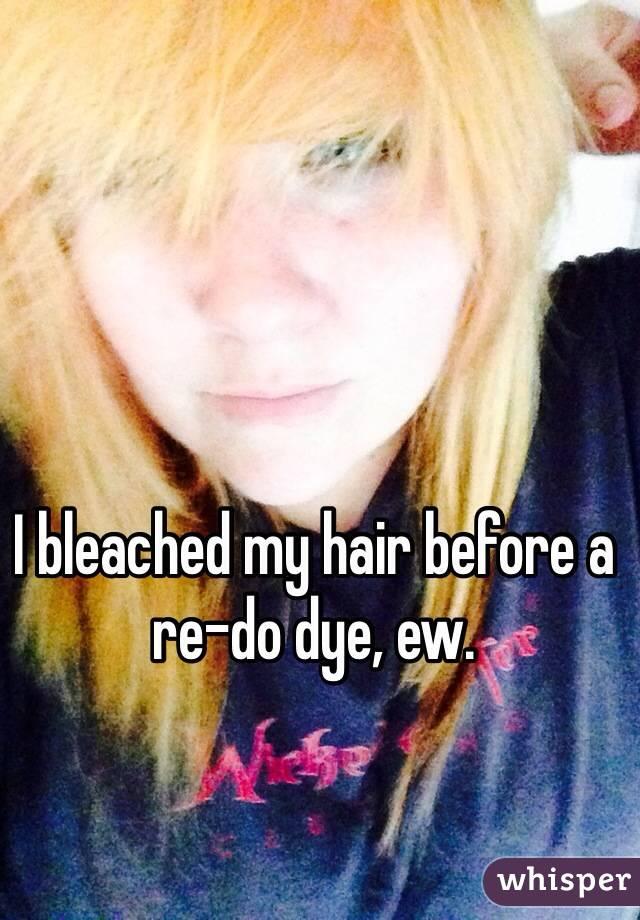 I bleached my hair before a re-do dye, ew.
