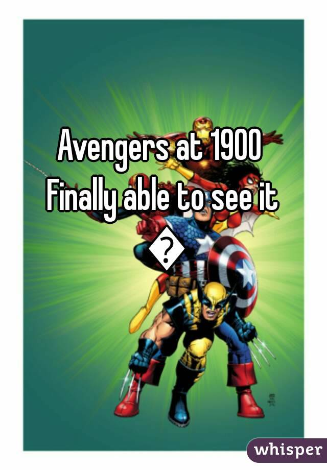Avengers at 1900  Finally able to see it 😁
