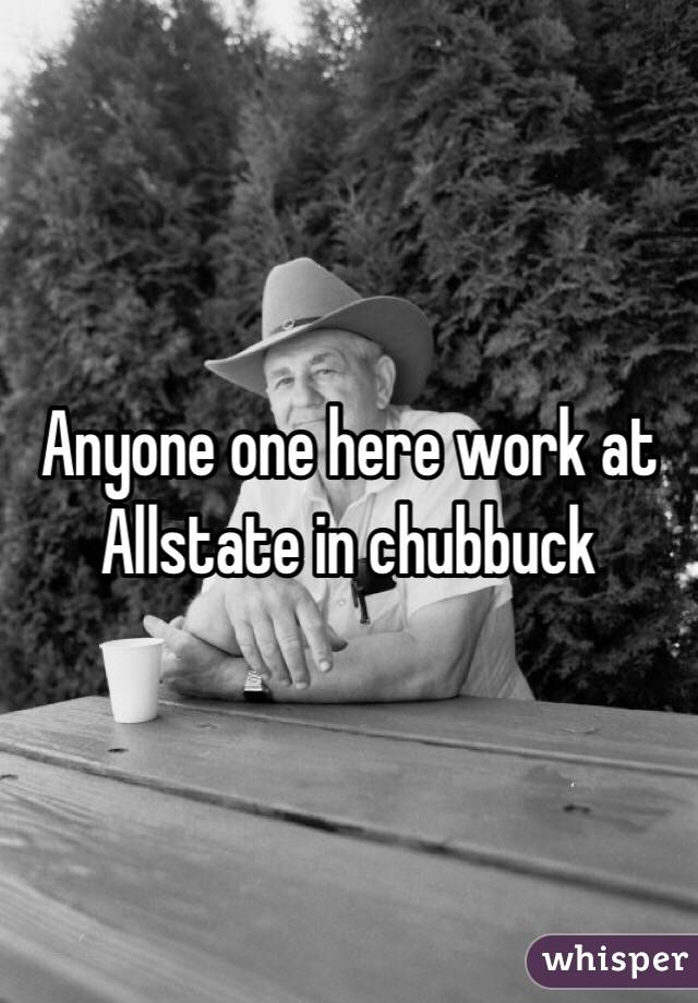 Anyone one here work at Allstate in chubbuck