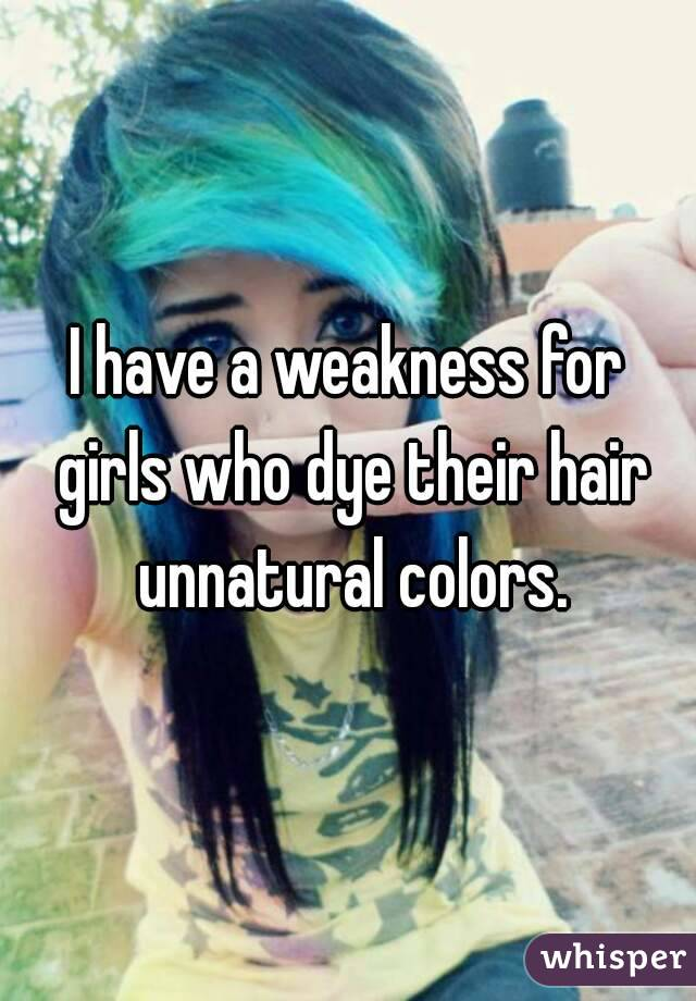 I have a weakness for girls who dye their hair unnatural colors.