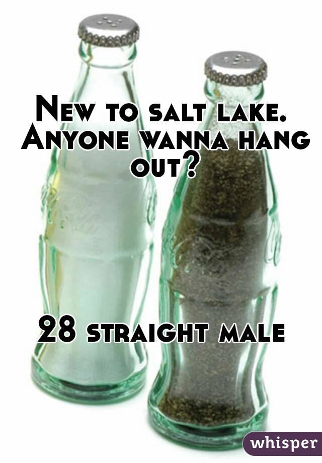 New to salt lake. Anyone wanna hang out?      28 straight male