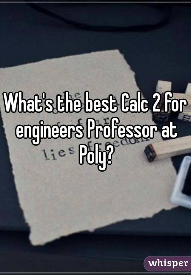 What's the best Calc 2 for engineers Professor at Poly?