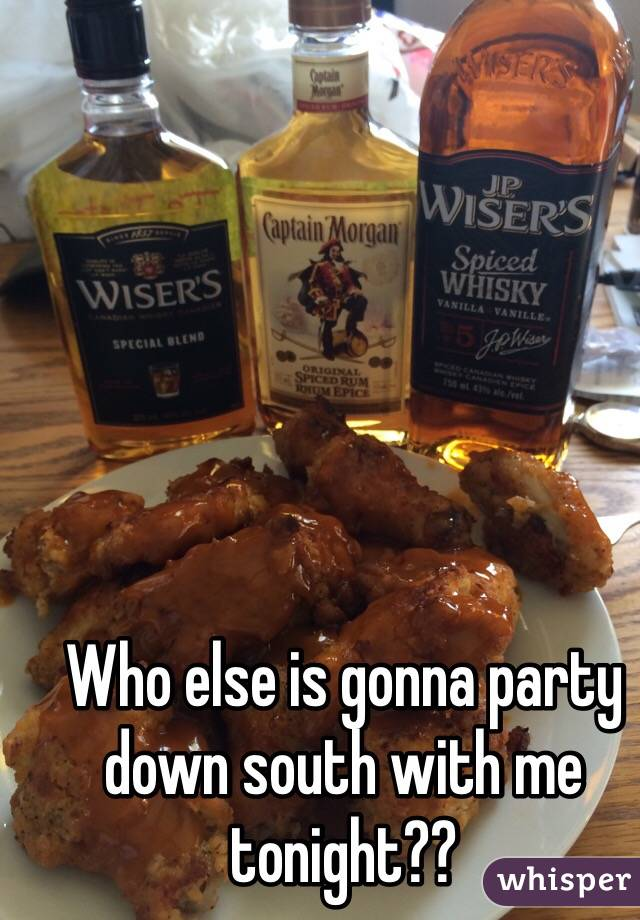 Who else is gonna party down south with me tonight??