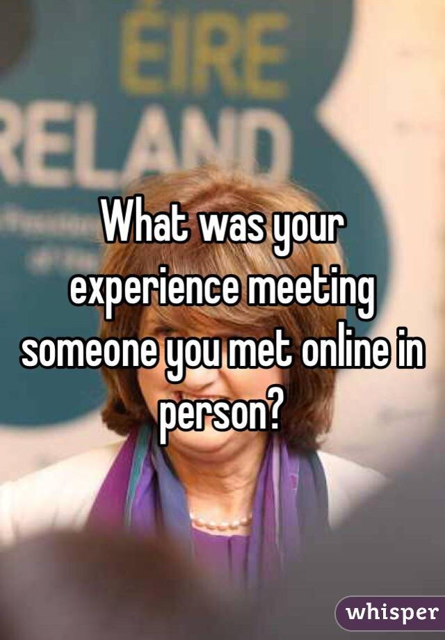 What was your experience meeting someone you met online in person?