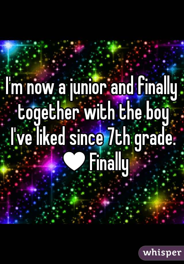 I'm now a junior and finally together with the boy I've liked since 7th grade. ♥Finally