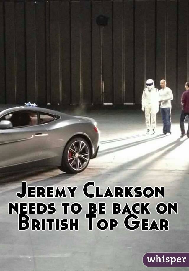 Jeremy Clarkson needs to be back on British Top Gear