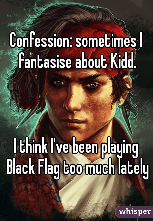 Confession: sometimes I fantasise about Kidd.    I think I've been playing Black Flag too much lately