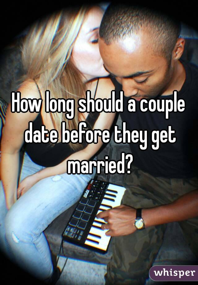 How long should a couple date before they get married?