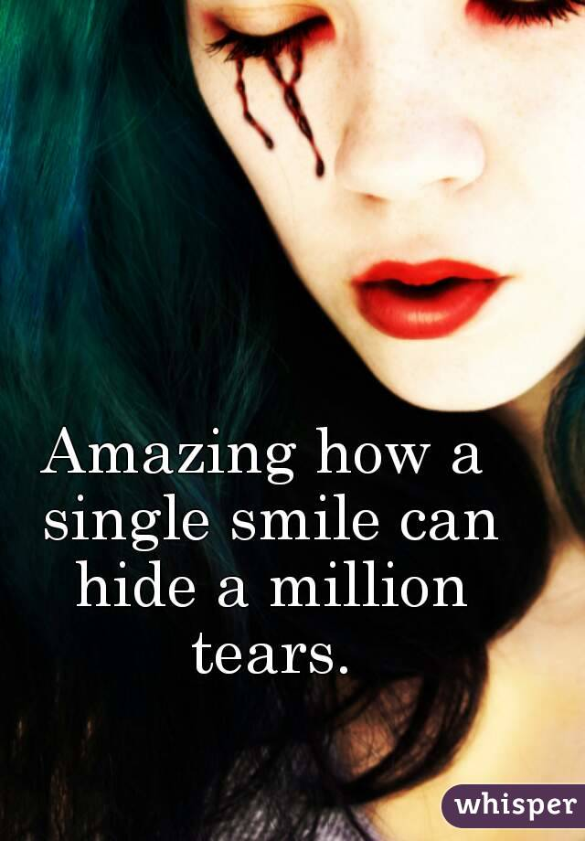 Amazing how a single smile can hide a million tears.