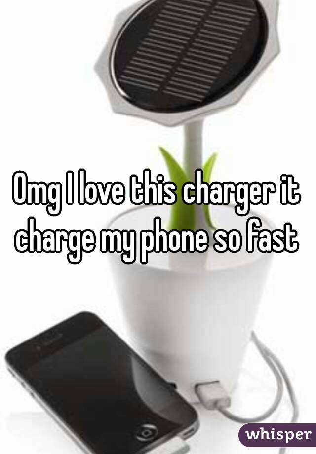 Omg I love this charger it charge my phone so fast