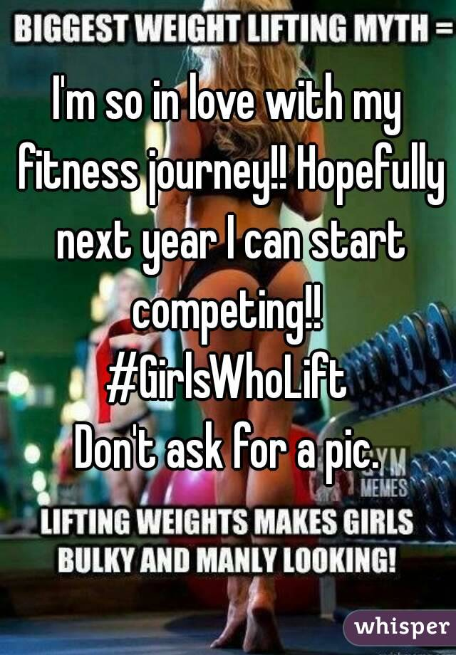 I'm so in love with my fitness journey!! Hopefully next year I can start competing!!  #GirlsWhoLift Don't ask for a pic.