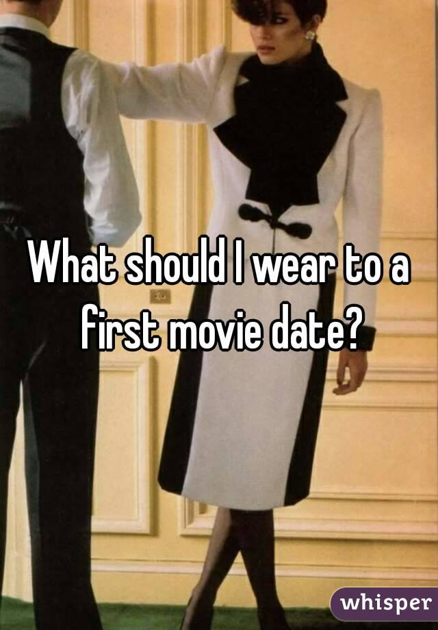 What should I wear to a first movie date?