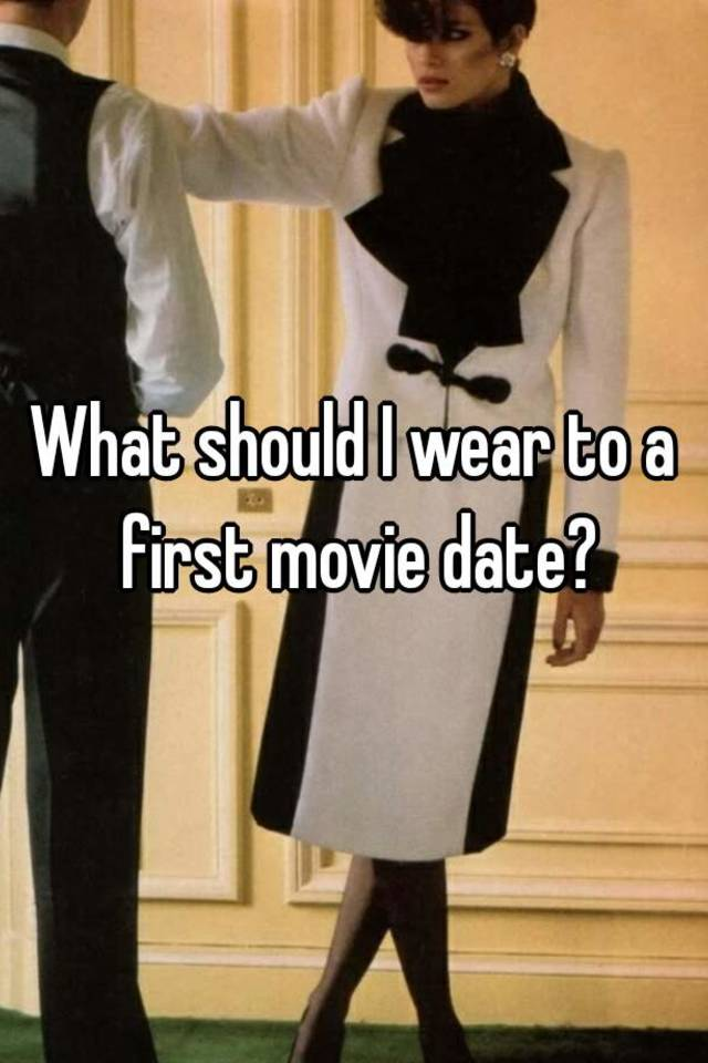 what should i wear for a movie date