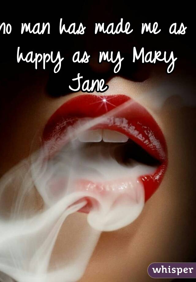 no man has made me as happy as my Mary Jane